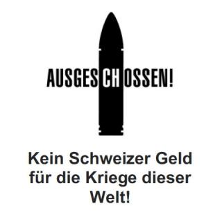 Ausgeschossen - Kein Schweizer Geld für die Kriege dieser Welt